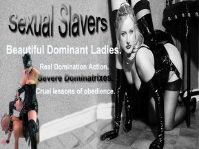 Sexual slavery. Severe discipline. Punishments & humiliations. Real Female Domination.
