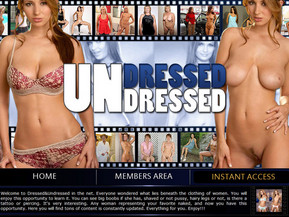 Welcome to Dressed&Undressed in the net. Everyone wondered what lies beneath the clothing of women. You will enjoy this opportunity to learn it. You can see big boobs if she has, shaved or not pussy, hairy legs or not, is there a tattoo or piercing. It's very interesting. Any woman representing your favorite naked, and now you have this opportunity. Here you will find tons of content is constantly updated. Everything for you. Enjoy!!!